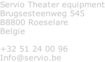Servio Theater equipment Brugsesteenweg 545 B8800 Roeselare Belgie  +32 51 24 00 96 Info@servio.be